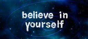 Believe in yourself and improve your self esteem